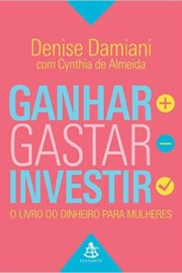 ganhar, gastar, investir - denise damiani